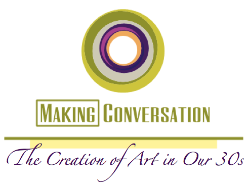 Making Conversation: The Creation of Art in Our 30s
